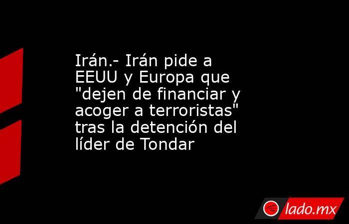 Irán.- Irán pide a EEUU y Europa que