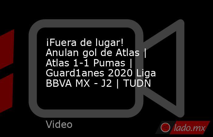 ¡Fuera de lugar! Anulan gol de Atlas | Atlas 1-1 Pumas | Guard1anes 2020 Liga BBVA MX - J2 | TUDN. Noticias en tiempo real