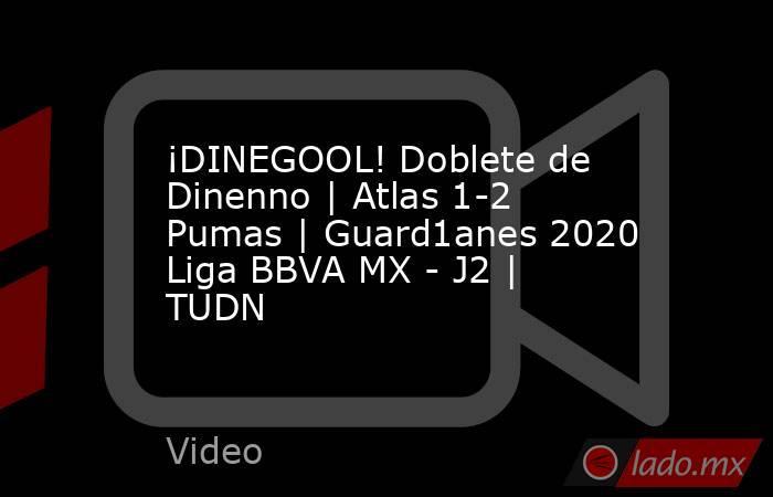¡DINEGOOL! Doblete de Dinenno | Atlas 1-2 Pumas | Guard1anes 2020 Liga BBVA MX - J2 | TUDN. Noticias en tiempo real