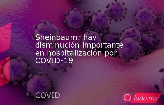 Sheinbaum: hay disminución importante en hospitalización por COVID-19. Noticias en tiempo real