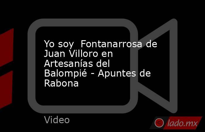 Yo soy  Fontanarrosa de Juan Villoro en Artesanías del Balompié - Apuntes de Rabona. Noticias en tiempo real