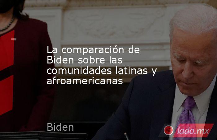 La comparación de Biden sobre las comunidades latinas y afroamericanas. Noticias en tiempo real