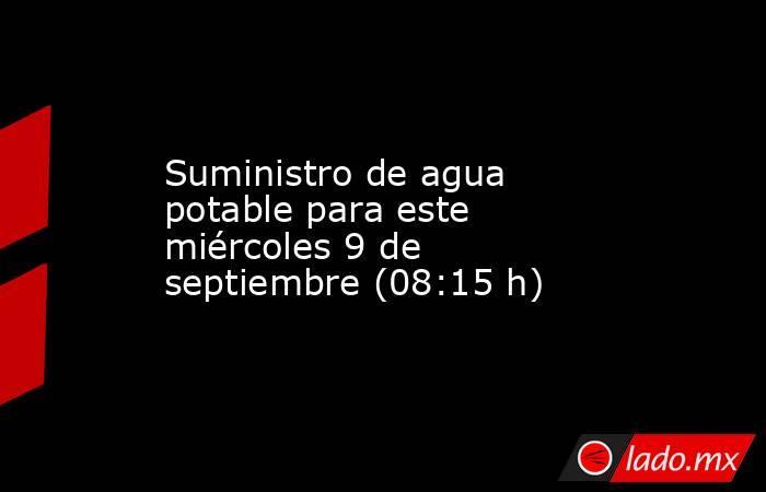 Suministro de agua potable para este miércoles 9 de septiembre (08:15 h). Noticias en tiempo real