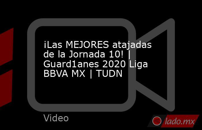 ¡Las MEJORES atajadas de la Jornada 10!   Guard1anes 2020 Liga BBVA MX   TUDN. Noticias en tiempo real