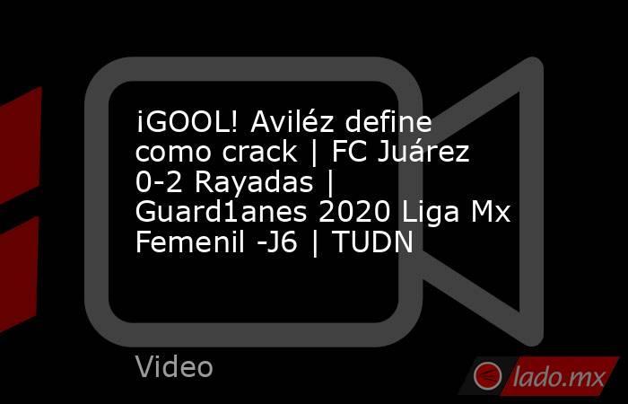 ¡GOOL! Aviléz define como crack   FC Juárez 0-2 Rayadas   Guard1anes 2020 Liga Mx Femenil -J6   TUDN. Noticias en tiempo real
