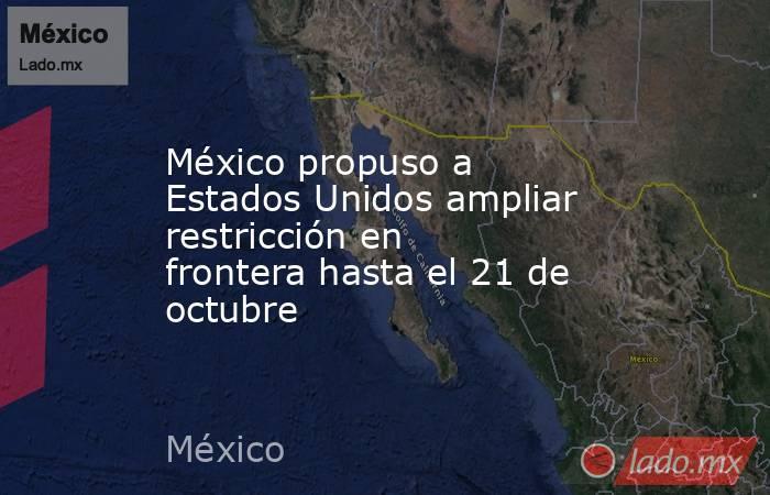 México propuso a Estados Unidos ampliar restricción en frontera hasta el 21 de octubre. Noticias en tiempo real