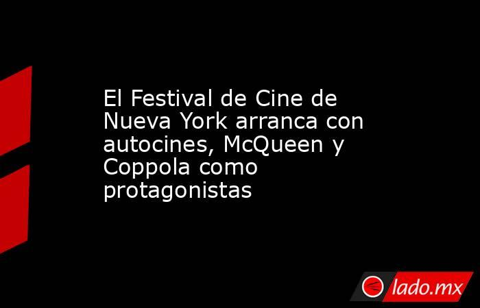 El Festival de Cine de Nueva York arranca con autocines, McQueen y Coppola como protagonistas. Noticias en tiempo real
