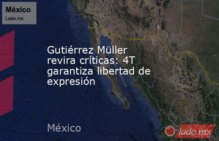 Gutiérrez Müller revira críticas: 4T garantiza libertad de expresión. Noticias en tiempo real