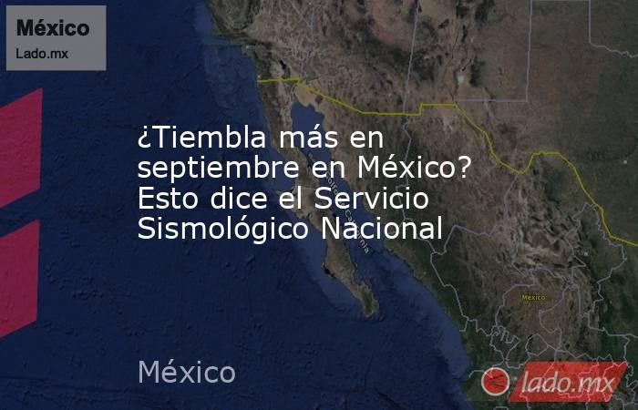 ¿Tiembla más en septiembre en México? Esto dice el Servicio Sismológico Nacional. Noticias en tiempo real