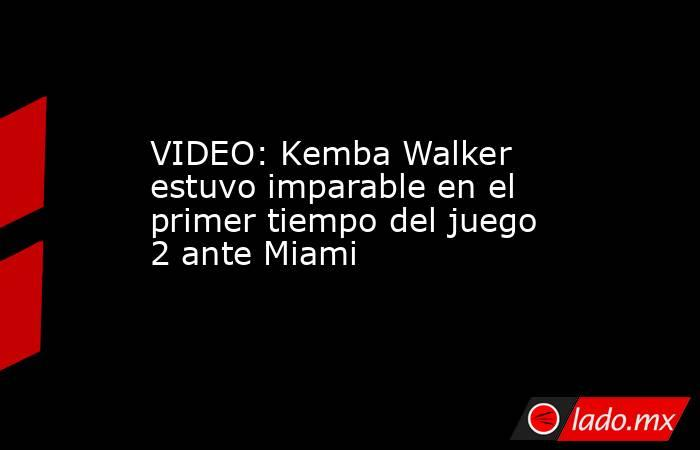 VIDEO: Kemba Walker estuvo imparable en el primer tiempo del juego 2 ante Miami. Noticias en tiempo real