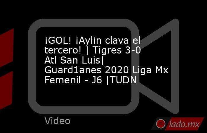 ¡GOL! ¡Aylin clava el tercero! | Tigres 3-0 Atl San Luis| Guard1anes 2020 Liga Mx Femenil - J6 |TUDN. Noticias en tiempo real