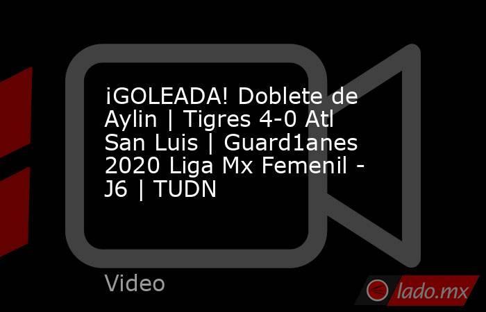 ¡GOLEADA! Doblete de Aylin | Tigres 4-0 Atl San Luis | Guard1anes 2020 Liga Mx Femenil - J6 | TUDN. Noticias en tiempo real