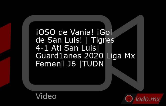 ¡OSO de Vania! ¡Gol de San Luis! | Tigres 4-1 Atl San Luis| Guard1anes 2020 Liga Mx Femenil J6 |TUDN. Noticias en tiempo real