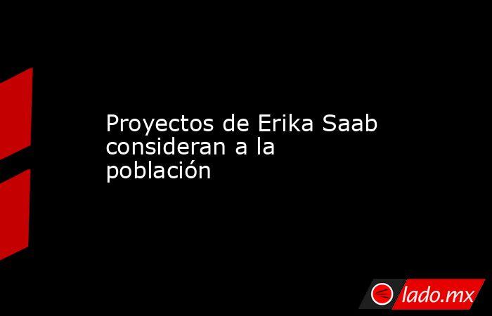 Proyectos de Erika Saab consideran a la población. Noticias en tiempo real