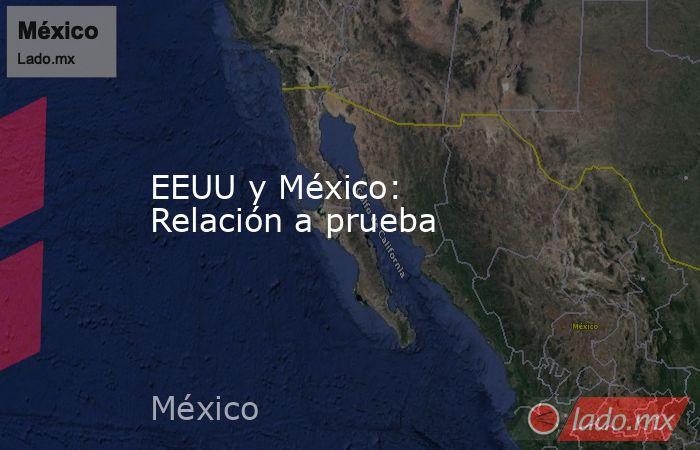 EEUU y México: Relación a prueba. Noticias en tiempo real