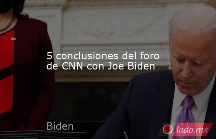 5 conclusiones del foro de CNN con Joe Biden. Noticias en tiempo real