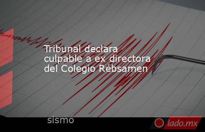 Tribunal declara culpable a ex directora del Colegio Rébsamen. Noticias en tiempo real