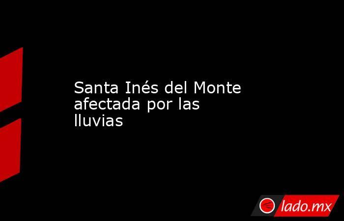 Santa Inés del Monte afectada por las lluvias. Noticias en tiempo real