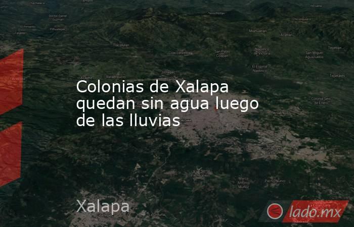 Colonias de Xalapa quedan sin agua luego de las lluvias. Noticias en tiempo real