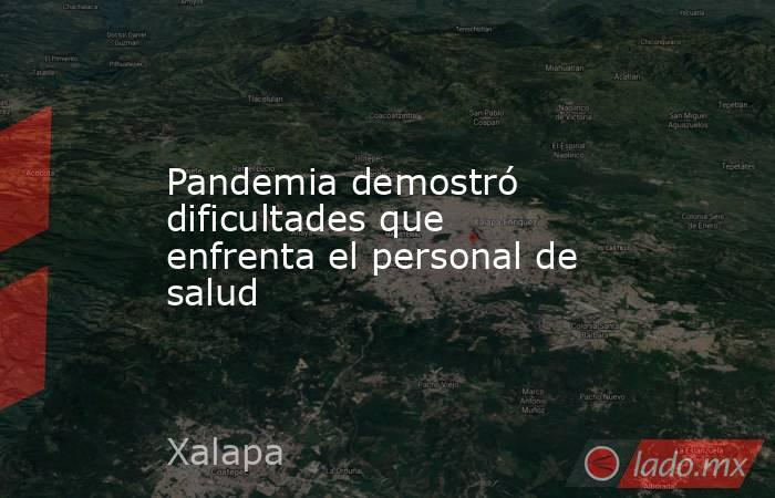 Pandemia demostró dificultades que enfrenta el personal de salud. Noticias en tiempo real