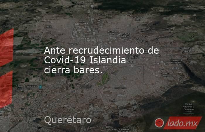 Ante recrudecimiento de Covid-19 Islandia cierra bares.. Noticias en tiempo real