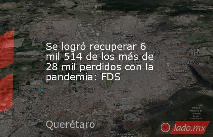 Se logró recuperar 6 mil 514 de los más de 28 mil perdidos con la pandemia: FDS. Noticias en tiempo real