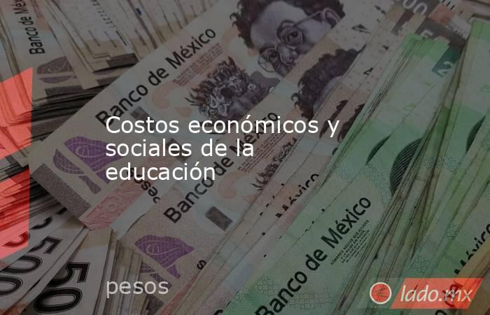 Costos económicos y sociales de la educación. Noticias en tiempo real