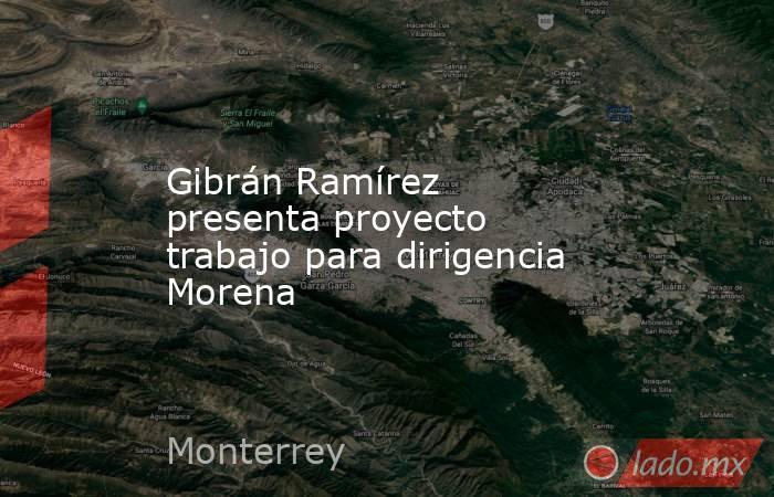 Gibrán Ramírez presenta proyecto trabajo para dirigencia Morena. Noticias en tiempo real