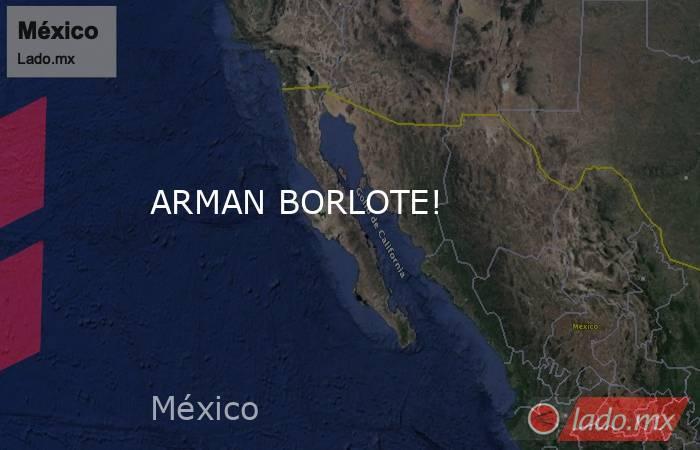 ARMAN BORLOTE!. Noticias en tiempo real