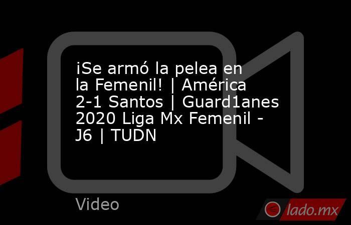 ¡Se armó la pelea en la Femenil! | América 2-1 Santos | Guard1anes 2020 Liga Mx Femenil - J6 | TUDN. Noticias en tiempo real
