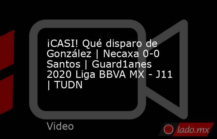 ¡CASI! Qué disparo de González | Necaxa 0-0 Santos | Guard1anes 2020 Liga BBVA MX - J11 | TUDN. Noticias en tiempo real