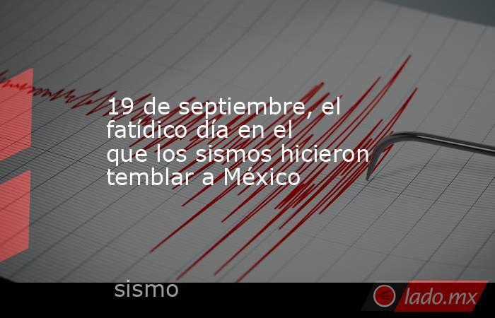19 de septiembre, el fatídico día en el que los sismos hicieron temblar a México. Noticias en tiempo real