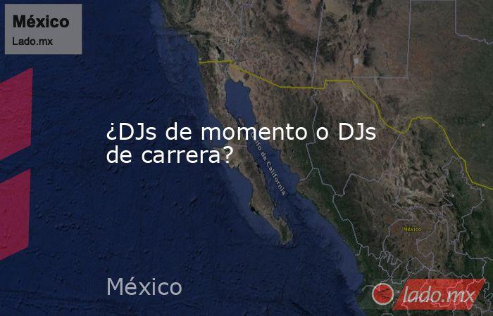 ¿DJs de momento o DJs de carrera?. Noticias en tiempo real