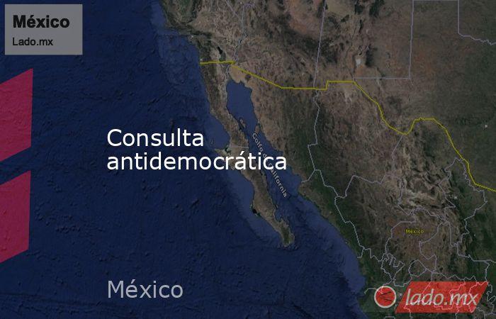 Consulta antidemocrática. Noticias en tiempo real