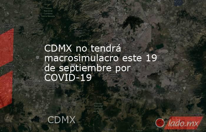 CDMX no tendrá macrosimulacro este 19 de septiembre por COVID-19. Noticias en tiempo real
