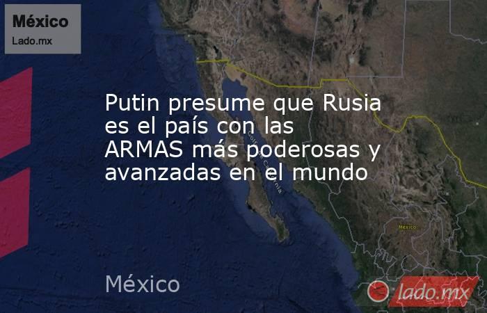 Putin presume que Rusia es el país con las ARMAS más poderosas y avanzadas en el mundo. Noticias en tiempo real