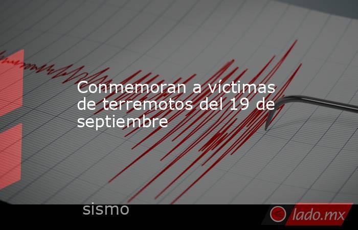 Conmemoran a víctimas de terremotos del 19 de septiembre. Noticias en tiempo real