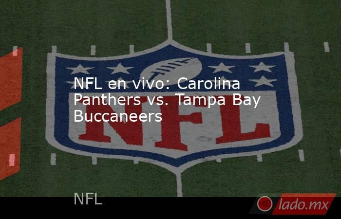 NFL en vivo: Carolina Panthers vs. Tampa Bay Buccaneers. Noticias en tiempo real