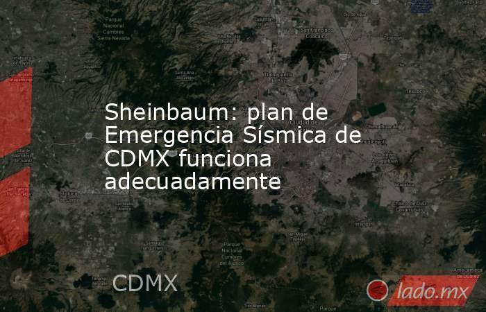 Sheinbaum: plan de Emergencia Sísmica de CDMX funciona adecuadamente. Noticias en tiempo real