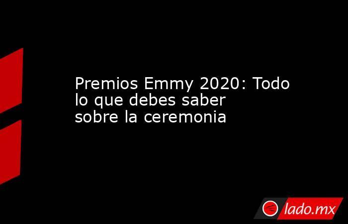 Premios Emmy 2020: Todo lo que debes saber sobre la ceremonia. Noticias en tiempo real