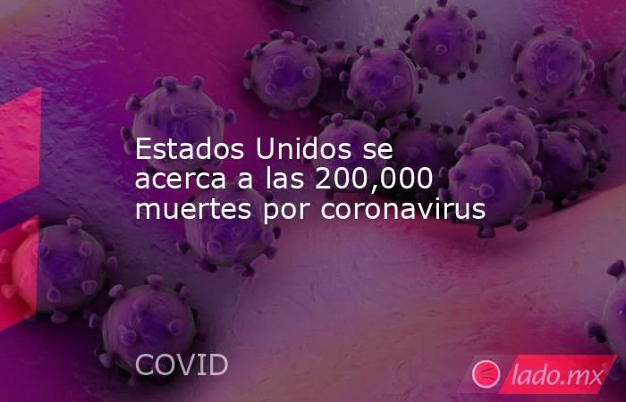 Estados Unidos se acerca a las 200,000 muertes por coronavirus. Noticias en tiempo real