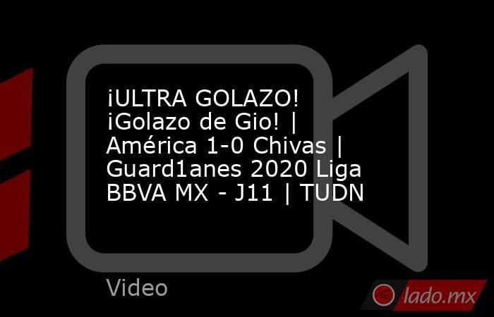 ¡ULTRA GOLAZO! ¡Golazo de Gio! | América 1-0 Chivas | Guard1anes 2020 Liga BBVA MX - J11 | TUDN. Noticias en tiempo real
