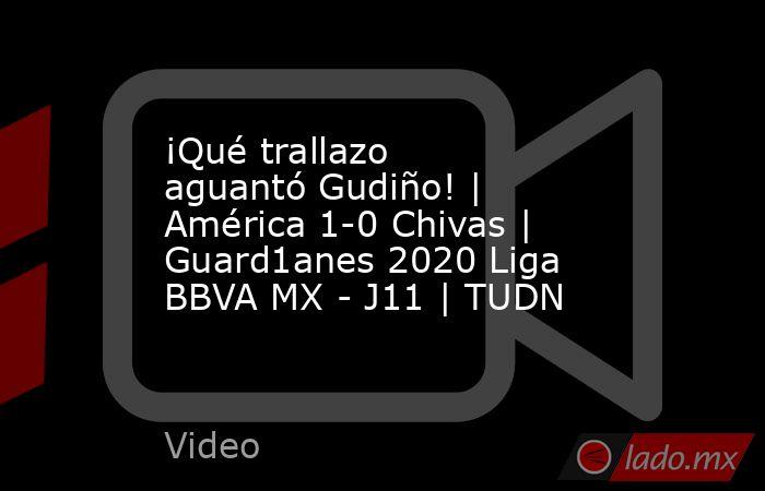 ¡Qué trallazo aguantó Gudiño!   América 1-0 Chivas   Guard1anes 2020 Liga BBVA MX - J11   TUDN. Noticias en tiempo real