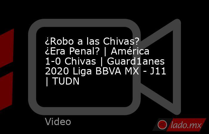 ¿Robo a las Chivas? ¿Era Penal? | América 1-0 Chivas | Guard1anes 2020 Liga BBVA MX - J11 | TUDN. Noticias en tiempo real