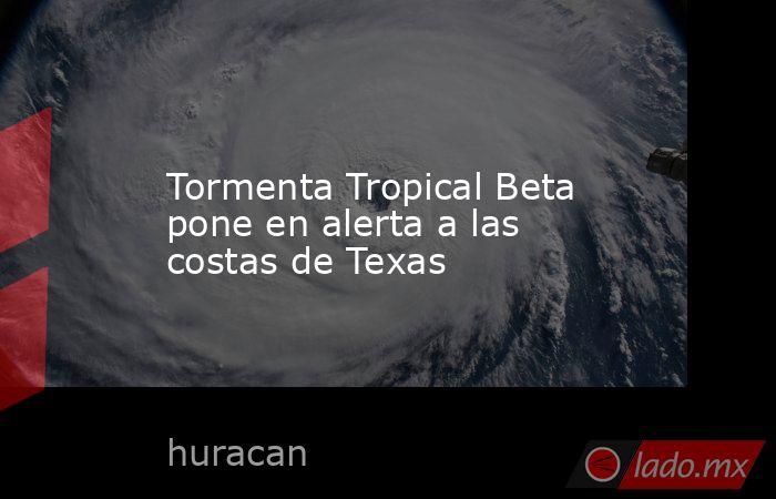 Tormenta Tropical Beta pone en alerta a las costas de Texas. Noticias en tiempo real