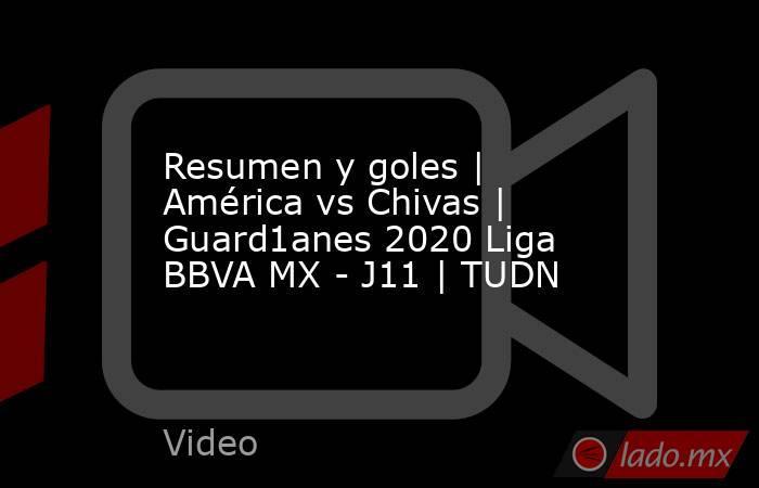 Resumen y goles | América vs Chivas | Guard1anes 2020 Liga BBVA MX - J11 | TUDN. Noticias en tiempo real