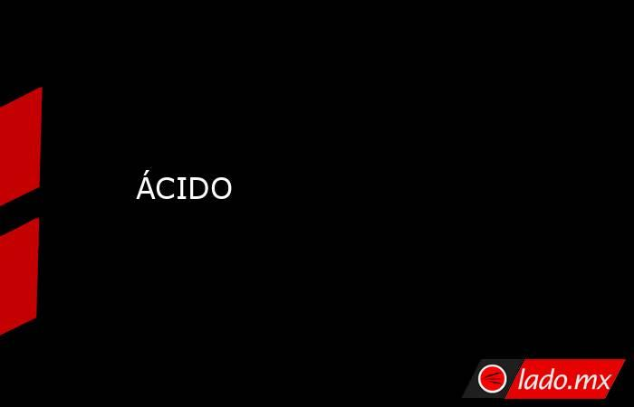ÁCIDO. Noticias en tiempo real