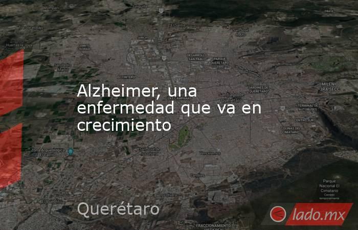 Alzheimer, una enfermedad que va en crecimiento. Noticias en tiempo real