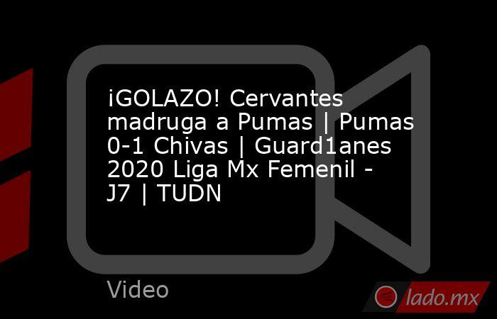 ¡GOLAZO! Cervantes madruga a Pumas | Pumas 0-1 Chivas | Guard1anes 2020 Liga Mx Femenil - J7 | TUDN. Noticias en tiempo real