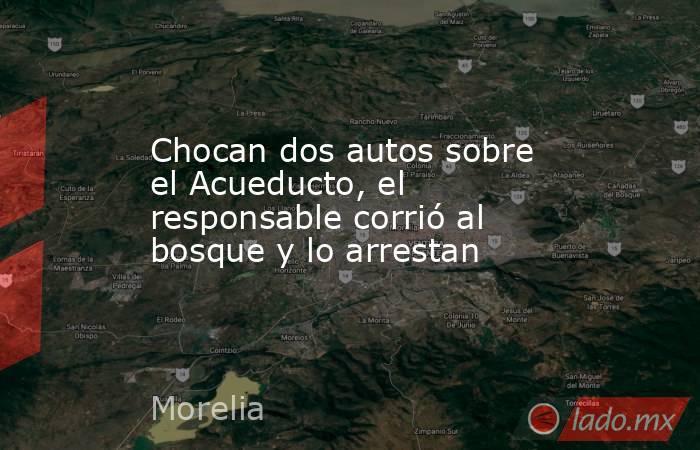 Chocan dos autos sobre el Acueducto, el responsable corrió al bosque y lo arrestan. Noticias en tiempo real